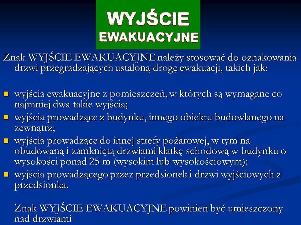 Znak WYJŚCIE EWAKUACYJNE należy stosować do oznakowania drzwi przegradzających ustaloną drogę ewakuacji, takich jak: