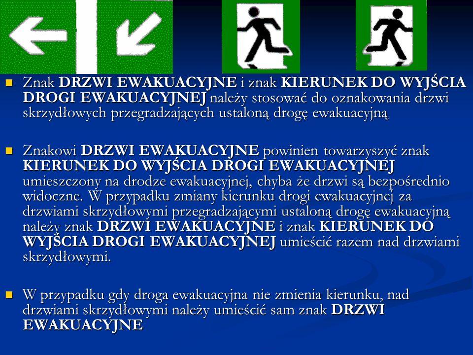 Znak DRZWI EWAKUACYJNE i znak KIERUNEK DO WYJŚCIA DROGI EWAKUACYJNEJ należy stosować do oznakowania drzwi skrzydłowych przegradzających ustaloną drogę ewakuacyjną