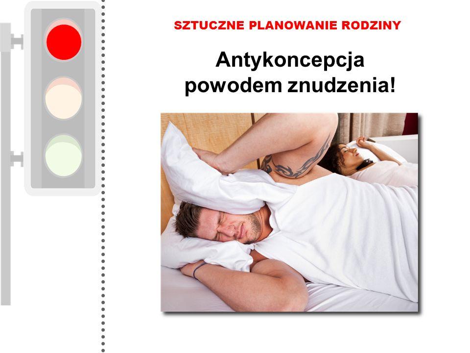 Antykoncepcja powodem znudzenia!