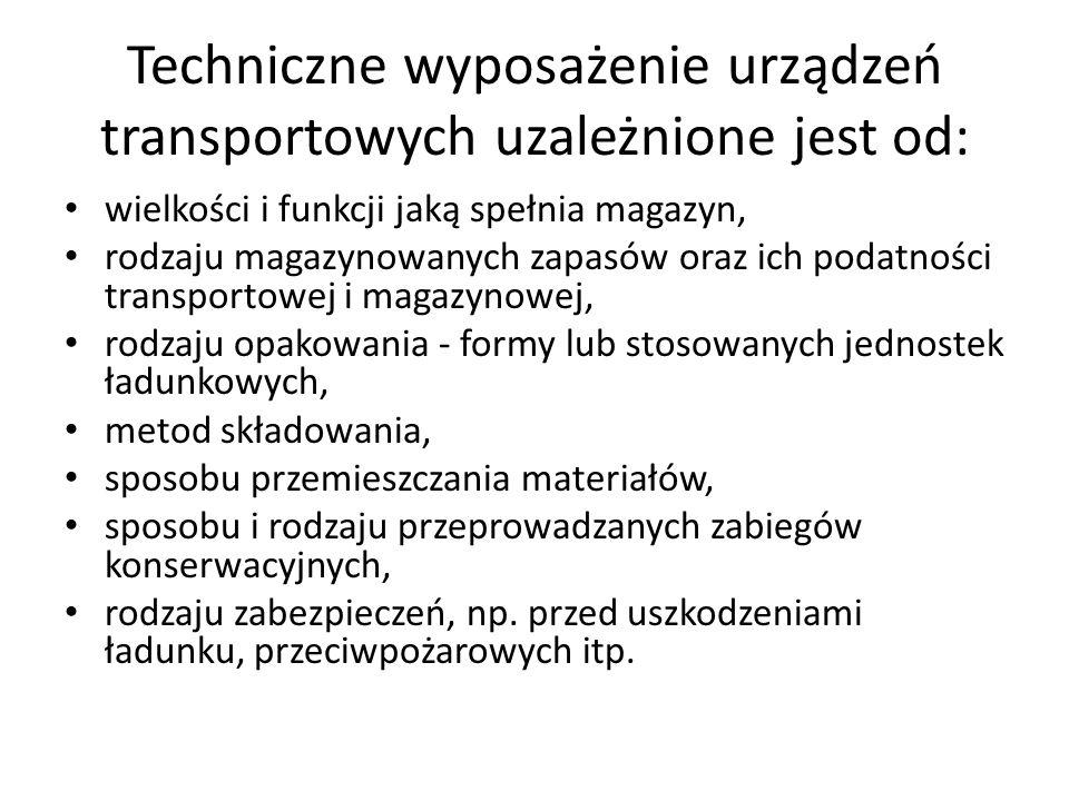 Techniczne wyposażenie urządzeń transportowych uzależnione jest od: