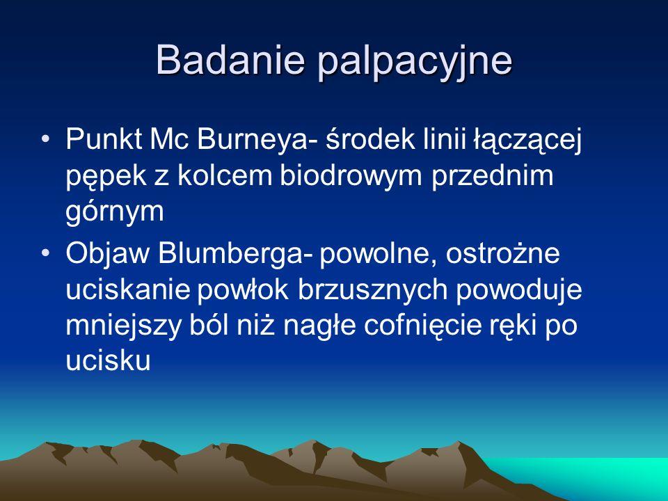 Badanie palpacyjne Punkt Mc Burneya- środek linii łączącej pępek z kolcem biodrowym przednim górnym.