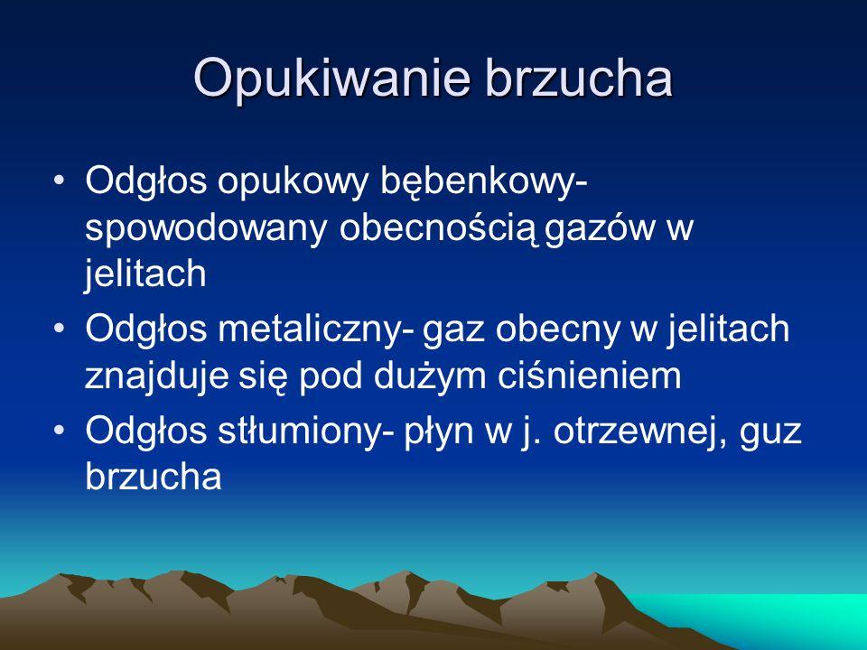 Opukiwanie brzucha Odgłos opukowy bębenkowy- spowodowany obecnością gazów w jelitach.