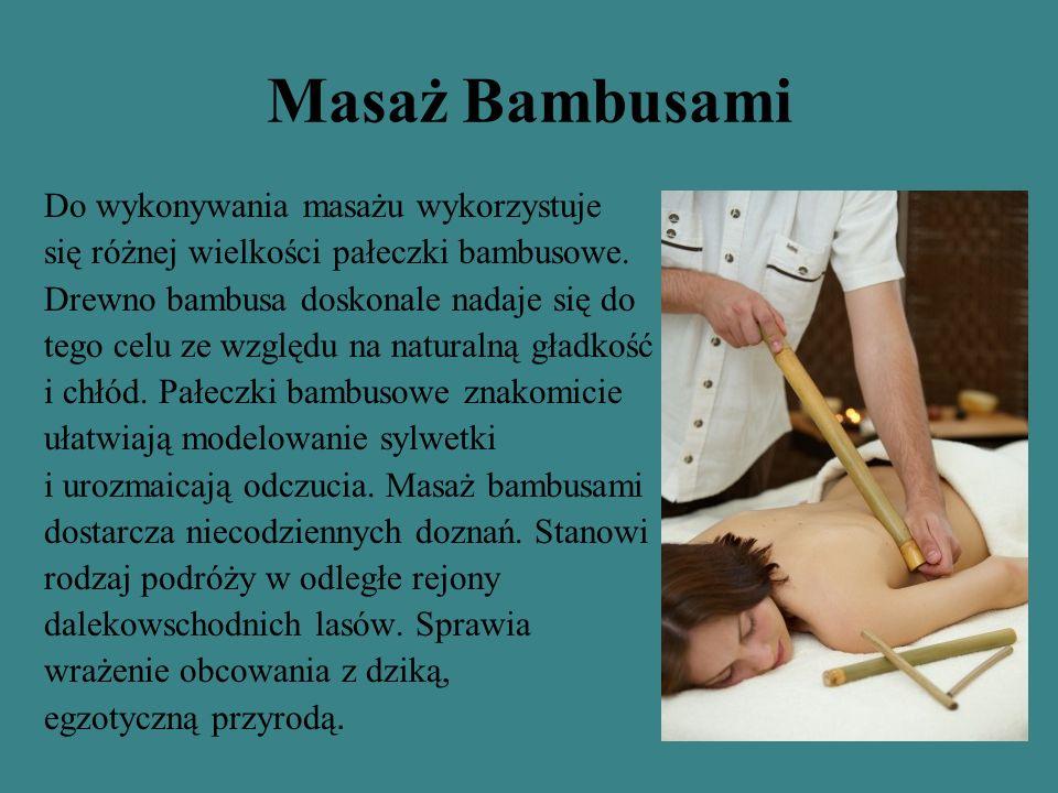 Masaż Bambusami Do wykonywania masażu wykorzystuje
