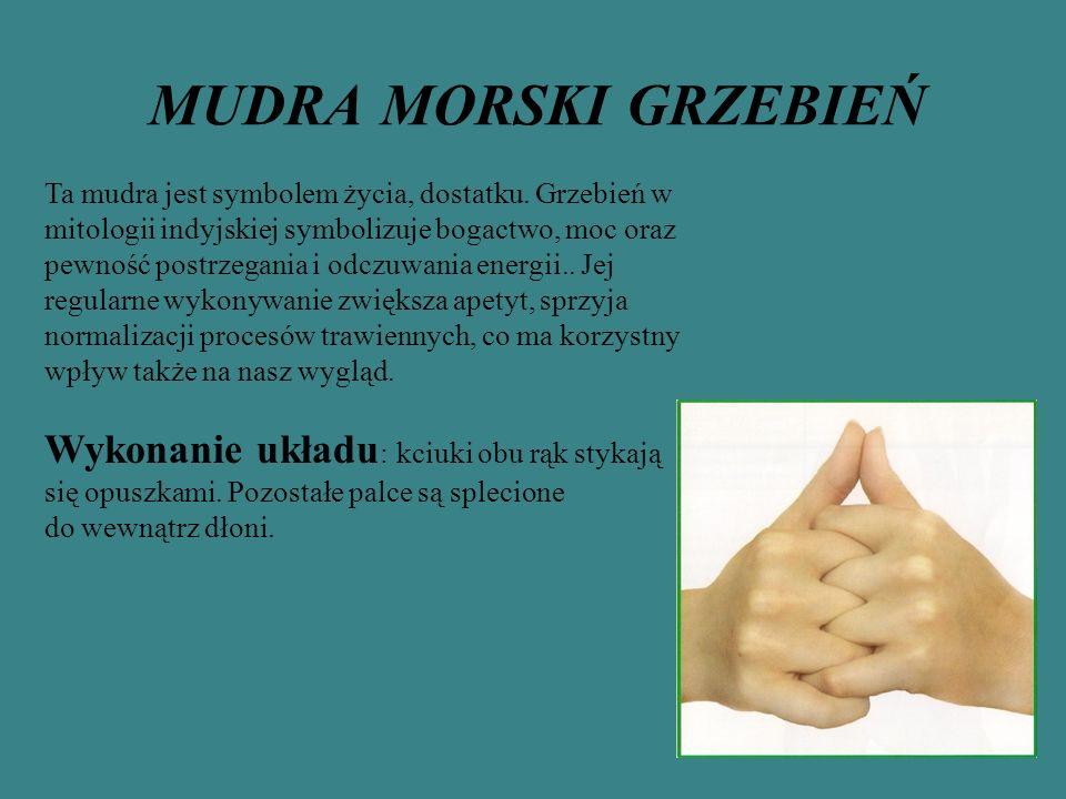 MUDRA MORSKI GRZEBIEŃ Wykonanie układu: kciuki obu rąk stykają