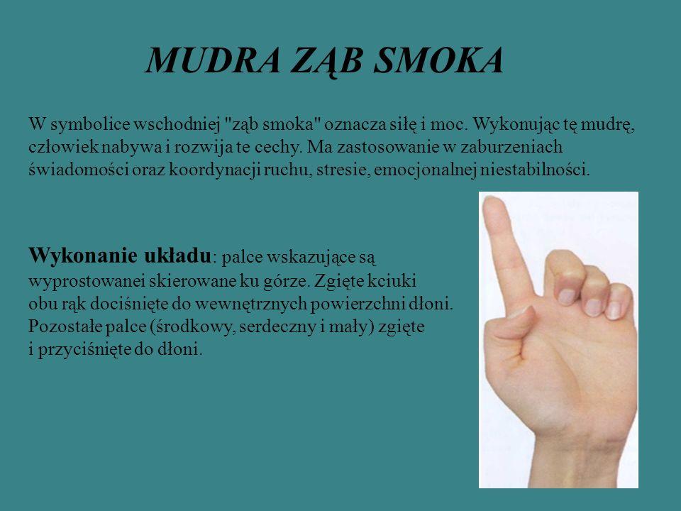 MUDRA ZĄB SMOKA Wykonanie układu: palce wskazujące są