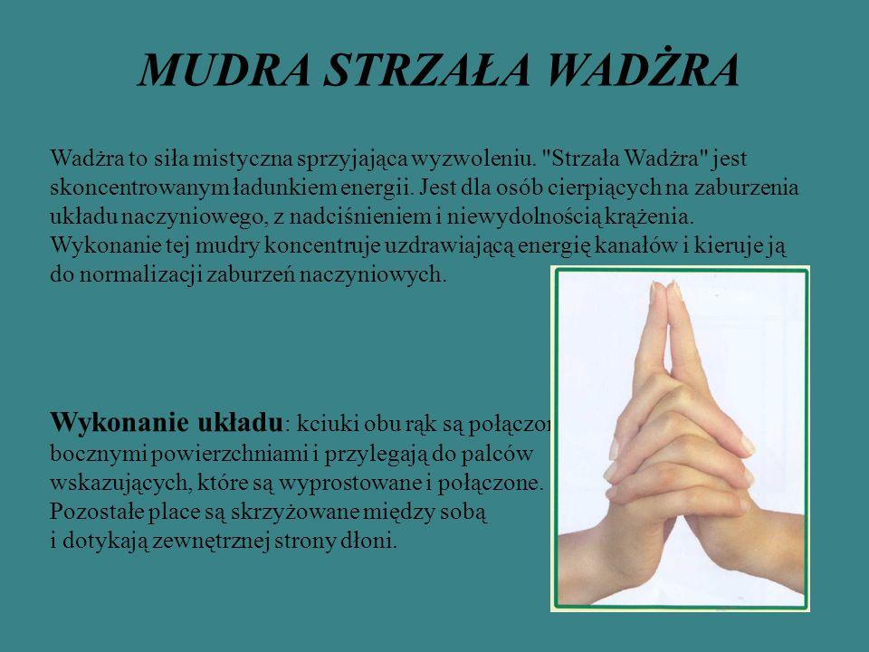 MUDRA STRZAŁA WADŻRA Wykonanie układu: kciuki obu rąk są połączone