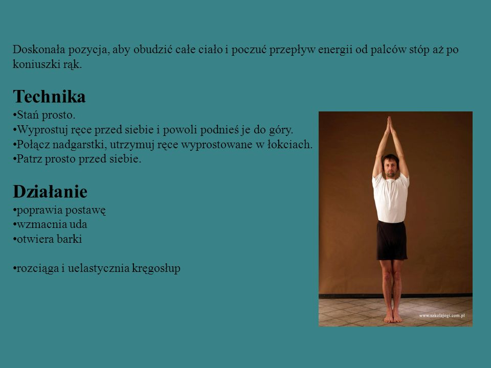 Doskonała pozycja, aby obudzić całe ciało i poczuć przepływ energii od palców stóp aż po koniuszki rąk.