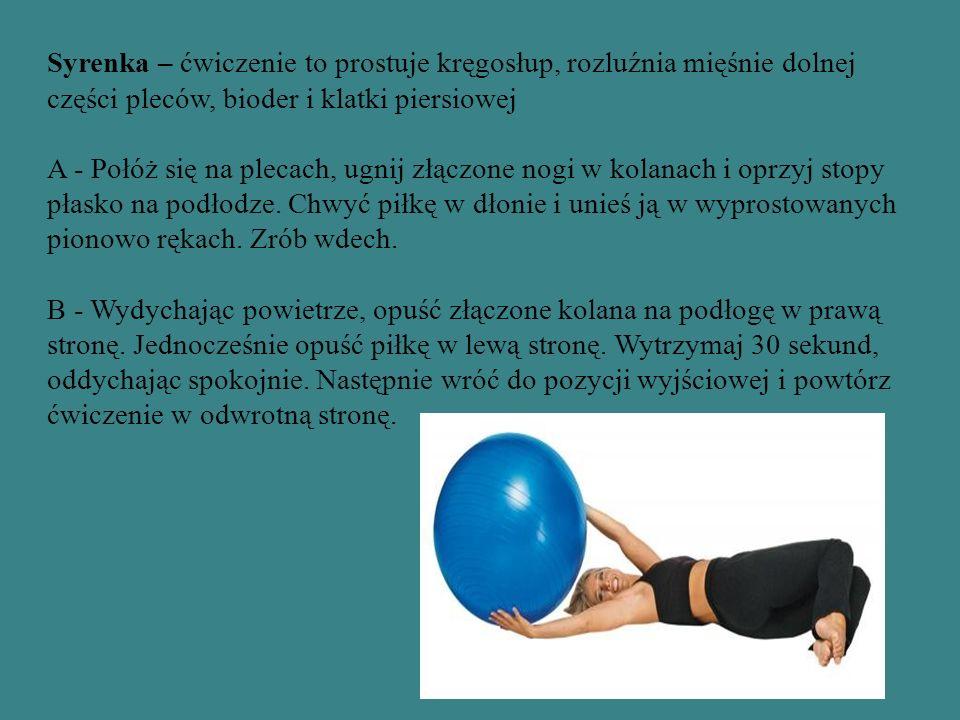 Syrenka – ćwiczenie to prostuje kręgosłup, rozluźnia mięśnie dolnej części pleców, bioder i klatki piersiowej