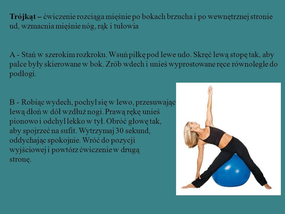 Trójkąt – ćwiczenie rozciąga mięśnie po bokach brzucha i po wewnętrznej stronie ud, wzmacnia mięśnie nóg, rąk i tułowia