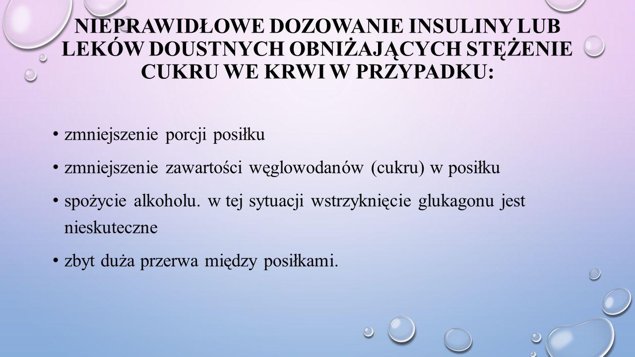 Nieprawidłowe dozowanie insuliny lub leków doustnych obniżających stężenie cukru we krwi w przypadku: