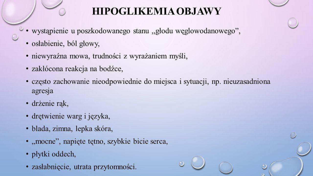 Hipoglikemia objawy wystąpienie u poszkodowanego stanu ,,głodu węglowodanowego , osłabienie, ból głowy,
