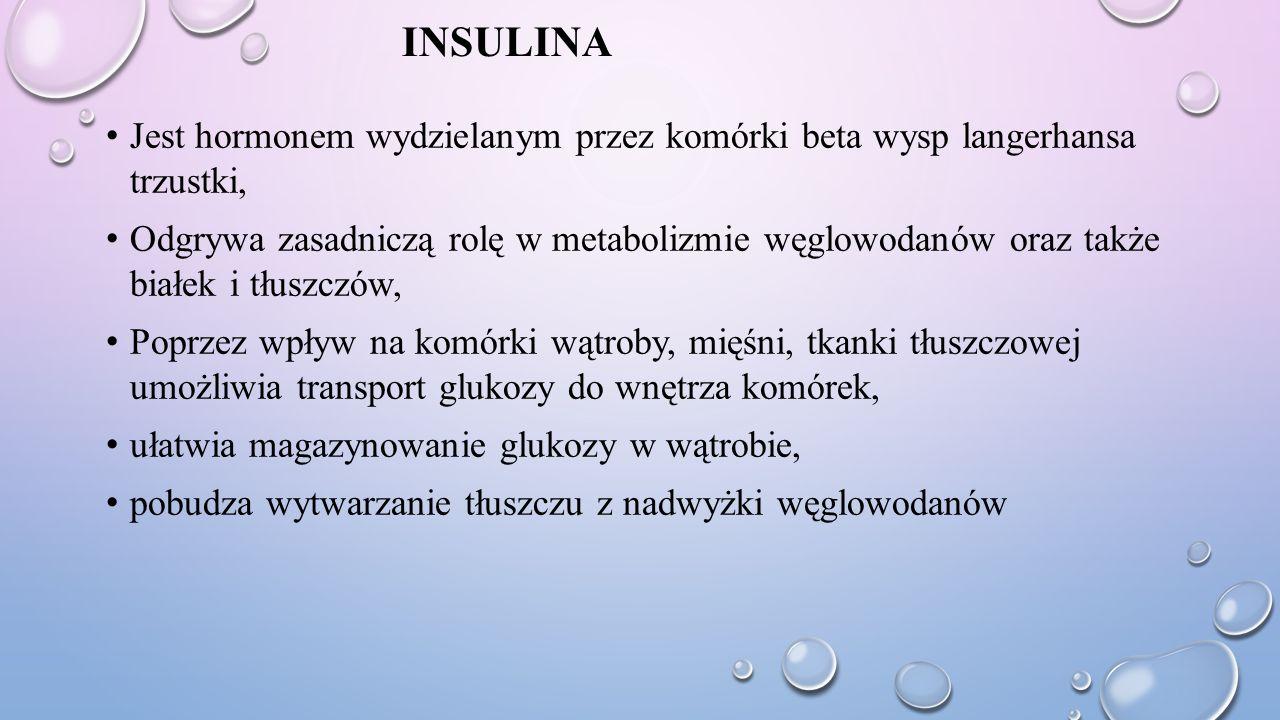 Insulina Jest hormonem wydzielanym przez komórki beta wysp langerhansa trzustki,