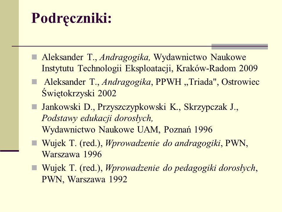 Podręczniki: Aleksander T., Andragogika, Wydawnictwo Naukowe Instytutu Technologii Eksploatacji, Kraków-Radom 2009.