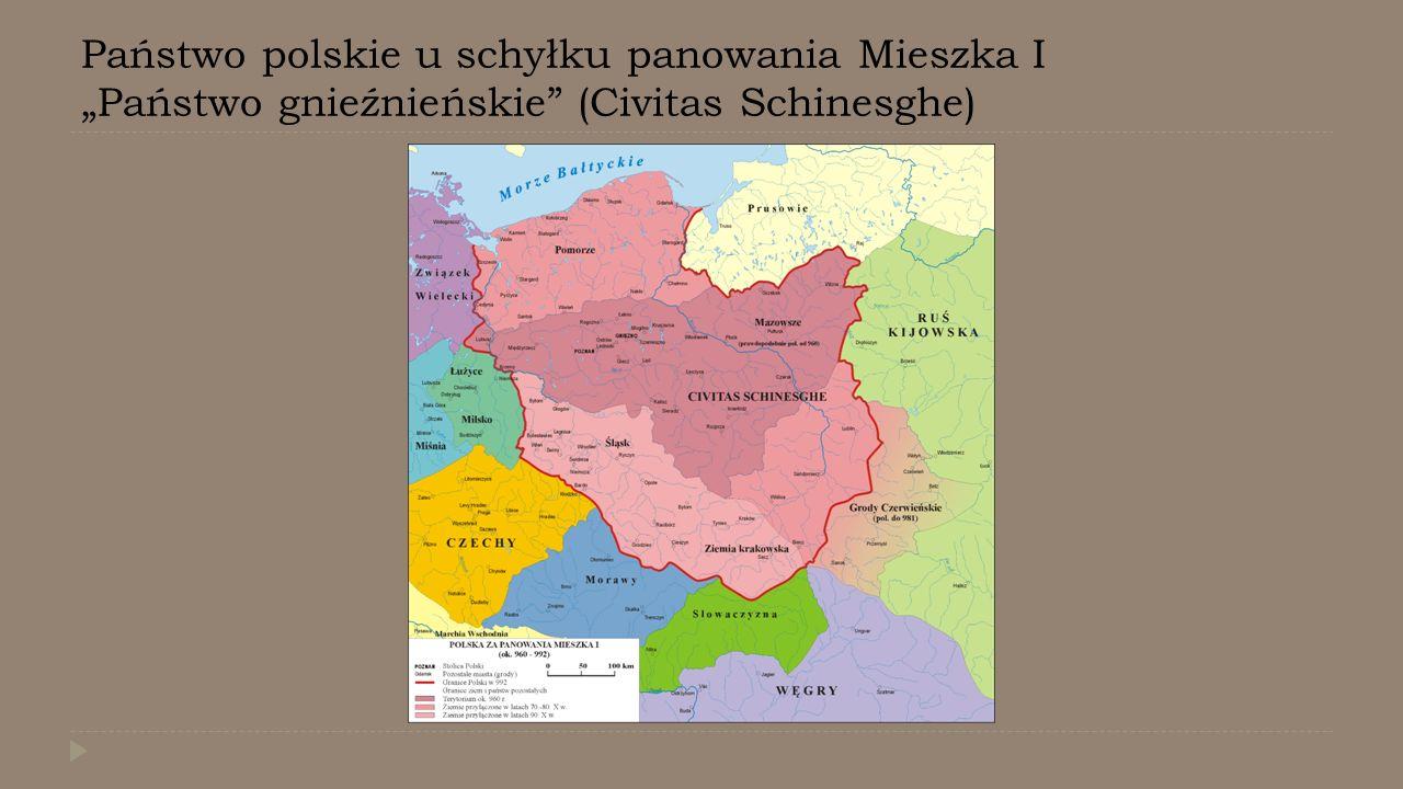 """Państwo polskie u schyłku panowania Mieszka I """"Państwo gnieźnieńskie (Civitas Schinesghe)"""