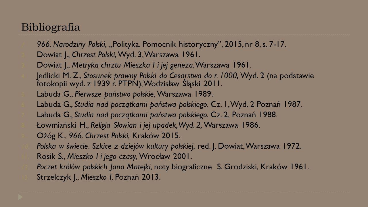 """Bibliografia 966. Narodziny Polski, """"Polityka. Pomocnik historyczny , 2015, nr 8, s. 7-17. Dowiat J., Chrzest Polski, Wyd. 3, Warszawa 1961."""