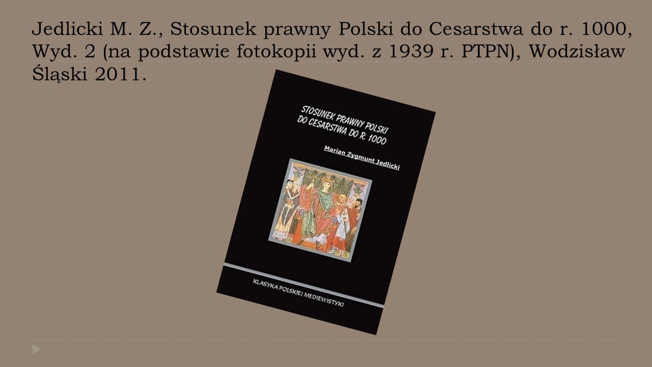 Jedlicki M. Z. , Stosunek prawny Polski do Cesarstwa do r. 1000, Wyd