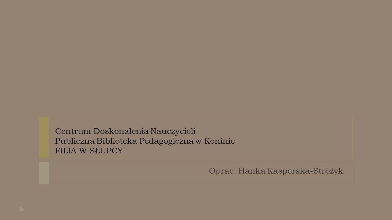 Oprac. Hanka Kasperska-Stróżyk