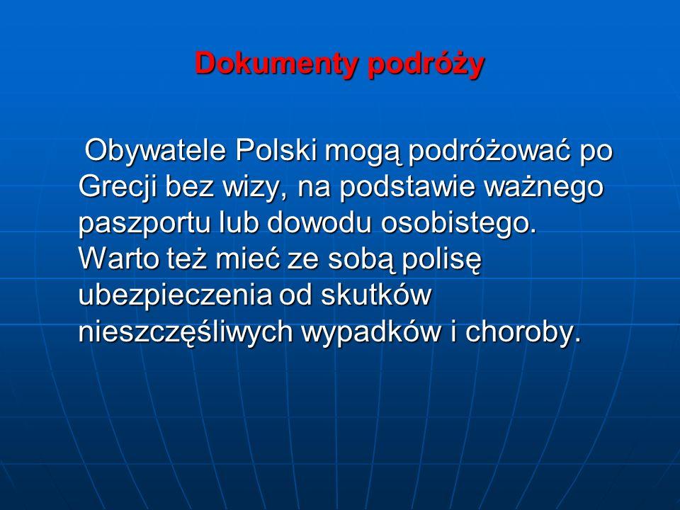 Dokumenty podróży Obywatele Polski mogą podróżować po Grecji bez wizy, na podstawie ważnego paszportu lub dowodu osobistego.
