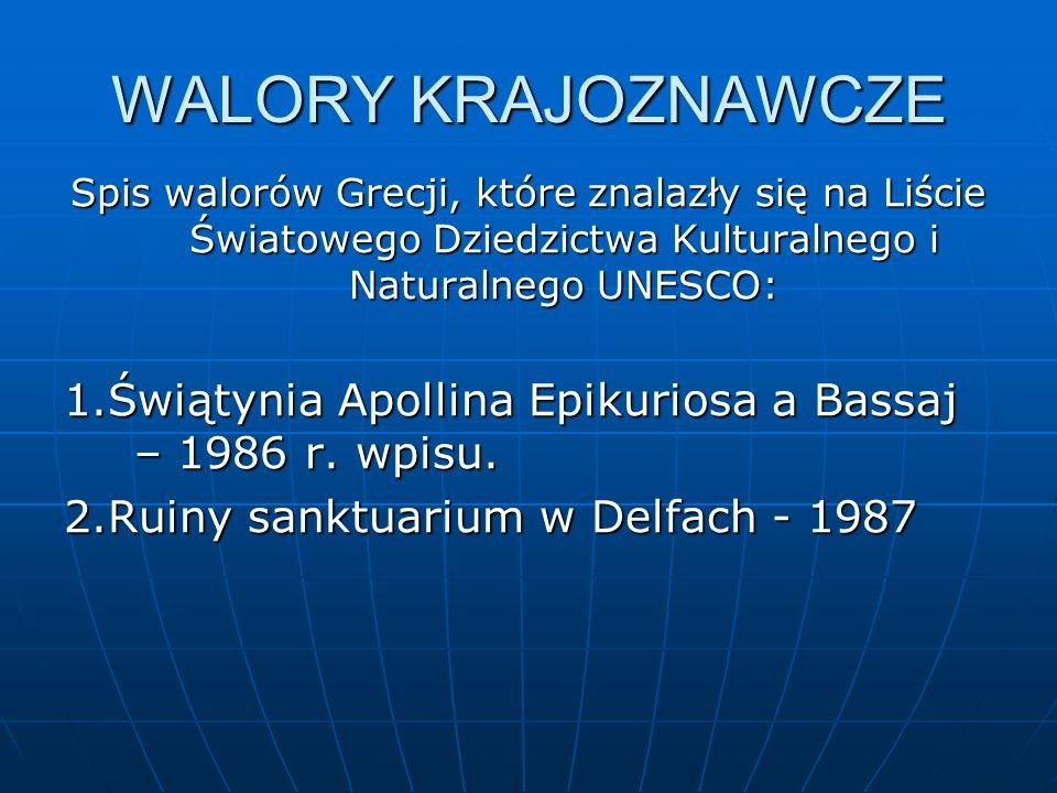 WALORY KRAJOZNAWCZE Spis walorów Grecji, które znalazły się na Liście Światowego Dziedzictwa Kulturalnego i Naturalnego UNESCO: