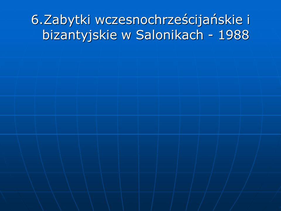 6.Zabytki wczesnochrześcijańskie i bizantyjskie w Salonikach - 1988