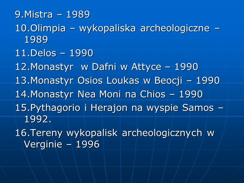 9.Mistra – 1989 10.Olimpia – wykopaliska archeologiczne – 1989. 11.Delos – 1990. 12.Monastyr w Dafni w Attyce – 1990.
