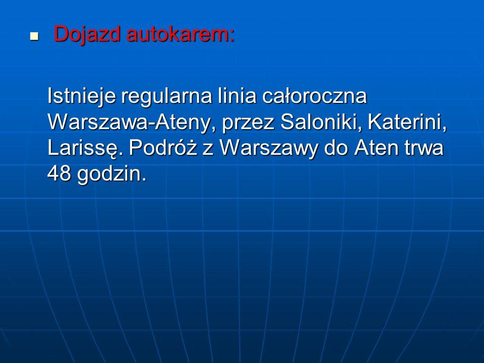 Dojazd autokarem: Istnieje regularna linia całoroczna Warszawa-Ateny, przez Saloniki, Katerini, Larissę.