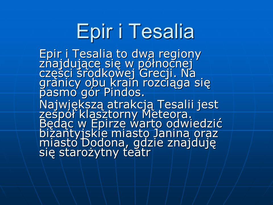 Epir i Tesalia Epir i Tesalia to dwa regiony znajdujące się w północnej części środkowej Grecji. Na granicy obu krain rozciąga się pasmo gór Pindos.