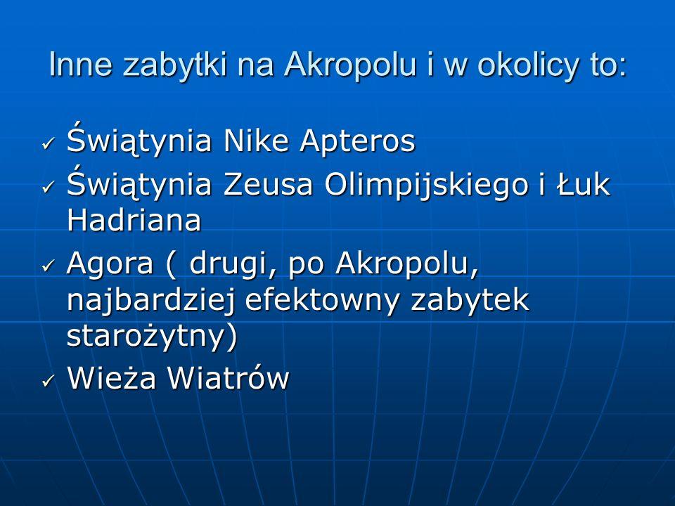 Inne zabytki na Akropolu i w okolicy to: