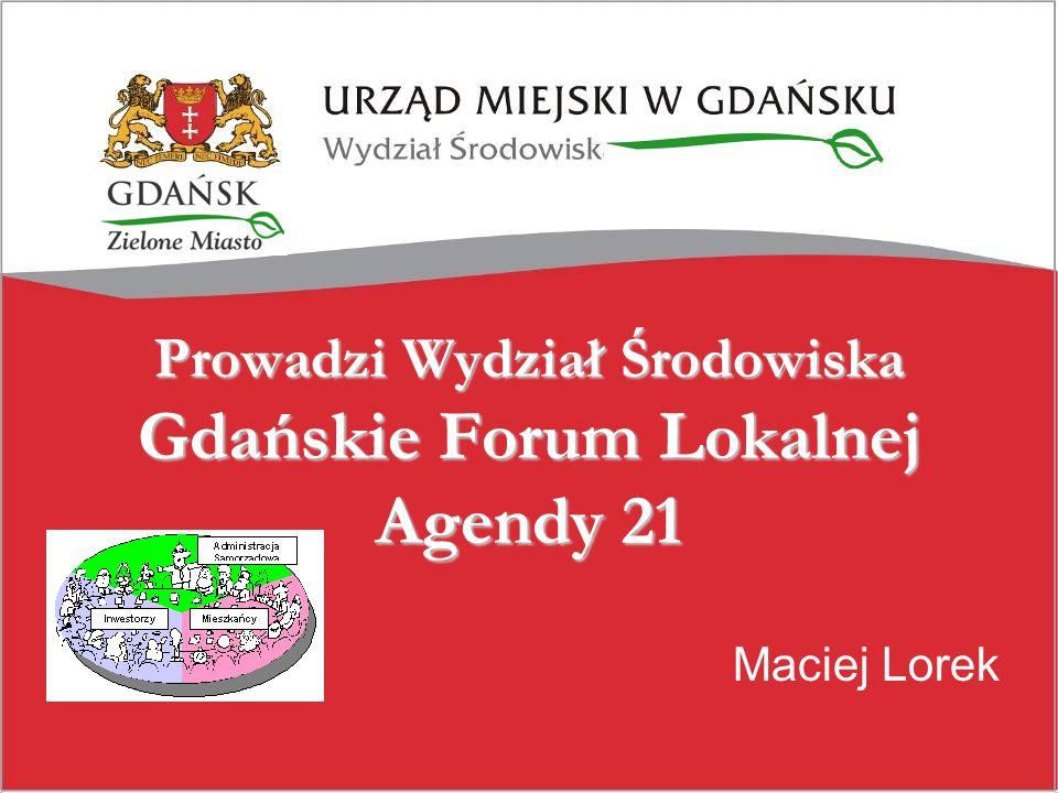 Prowadzi Wydział Środowiska Gdańskie Forum Lokalnej Agendy 21