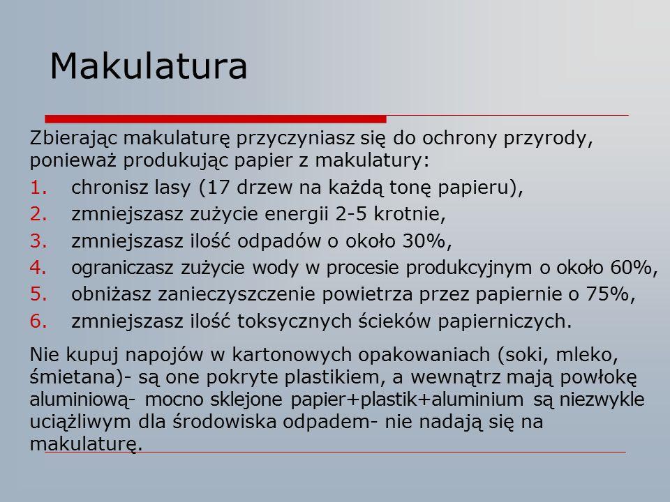Makulatura Zbierając makulaturę przyczyniasz się do ochrony przyrody, ponieważ produkując papier z makulatury: