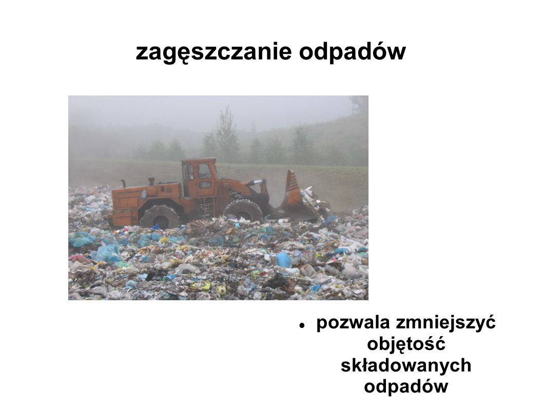 pozwala zmniejszyć objętość składowanych odpadów