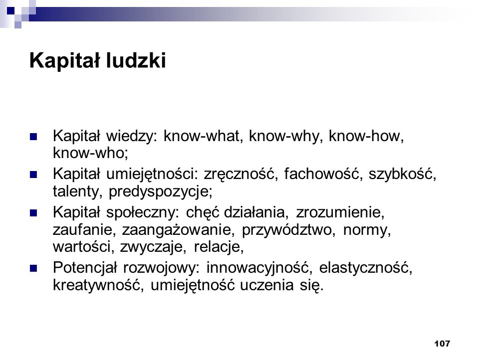 Kapitał ludzki Kapitał wiedzy: know-what, know-why, know-how, know-who;
