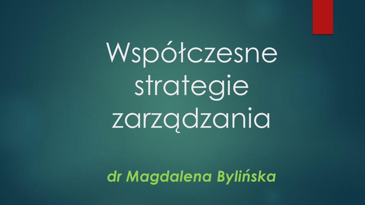 Współczesne strategie zarządzania dr Magdalena Bylińska