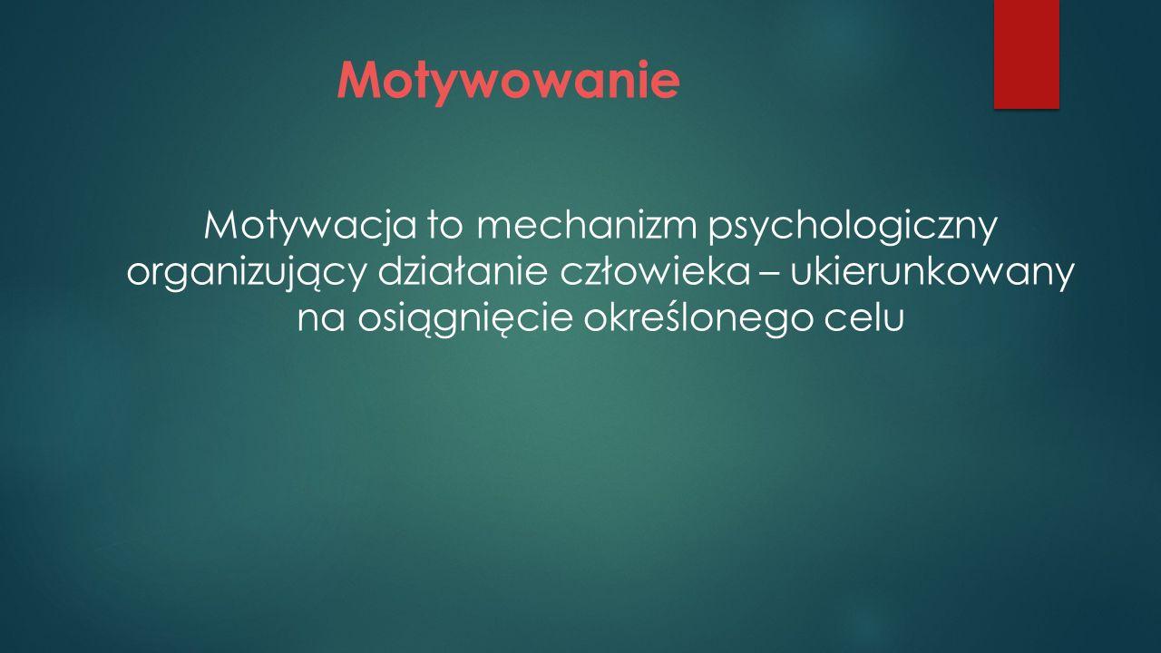 Motywowanie Motywacja to mechanizm psychologiczny organizujący działanie człowieka – ukierunkowany na osiągnięcie określonego celu.
