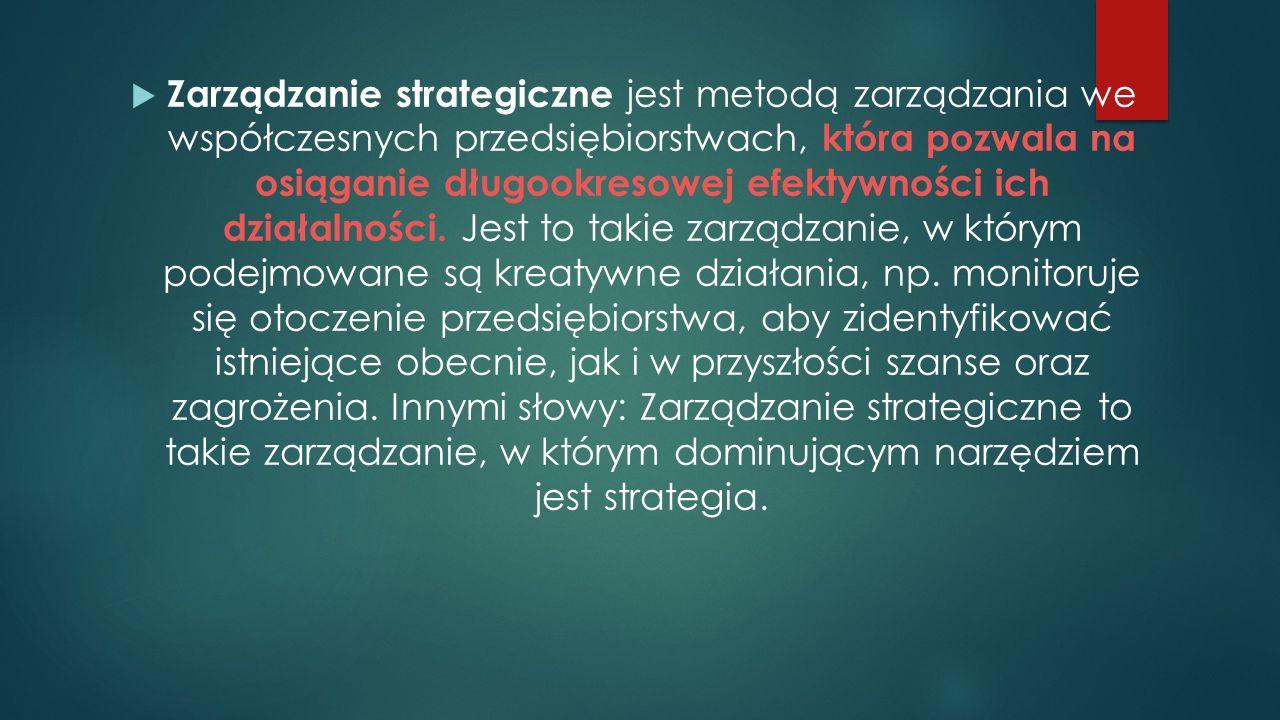 Zarządzanie strategiczne jest metodą zarządzania we współczesnych przedsiębiorstwach, która pozwala na osiąganie długookresowej efektywności ich działalności.