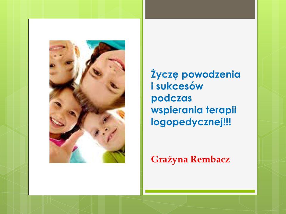 Życzę powodzenia i sukcesów podczas wspierania terapii logopedycznej!!!