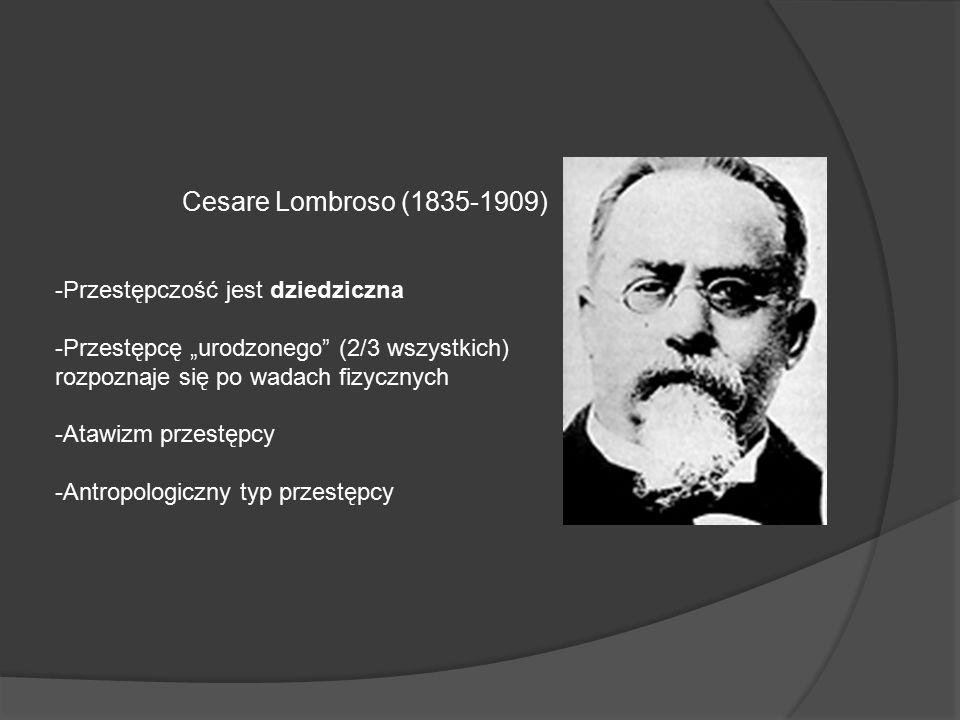 Cesare Lombroso (1835-1909) Przestępczość jest dziedziczna