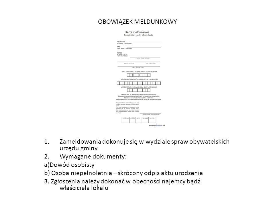 OBOWIĄZEK MELDUNKOWY Zameldowania dokonuje się w wydziale spraw obywatelskich urzędu gminy. Wymagane dokumenty: