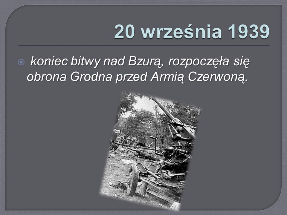 20 września 1939 koniec bitwy nad Bzurą, rozpoczęła się obrona Grodna przed Armią Czerwoną.