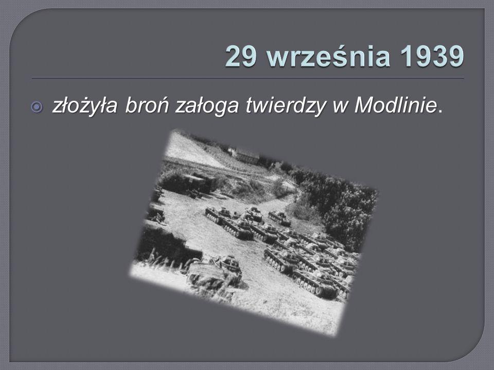 29 września 1939 złożyła broń załoga twierdzy w Modlinie.