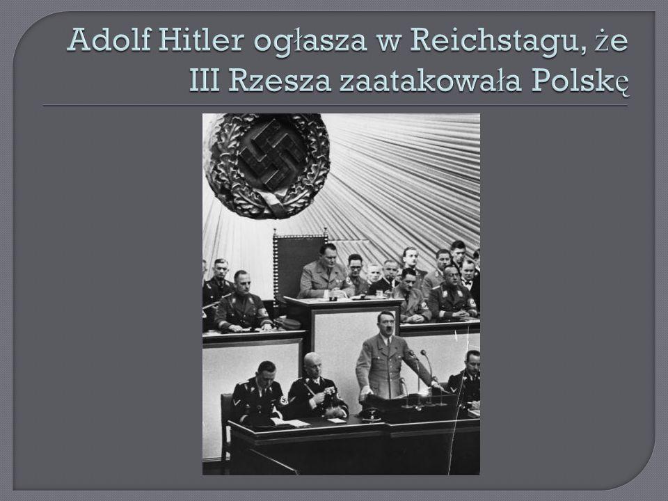 Adolf Hitler ogłasza w Reichstagu, że III Rzesza zaatakowała Polskę