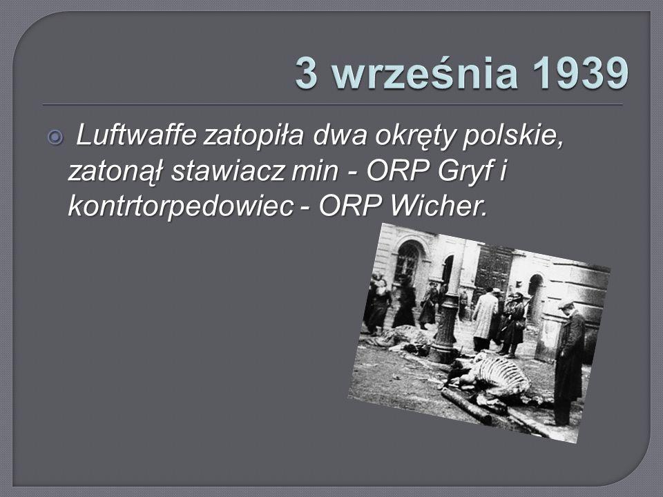3 września 1939 Luftwaffe zatopiła dwa okręty polskie, zatonął stawiacz min - ORP Gryf i kontrtorpedowiec - ORP Wicher.