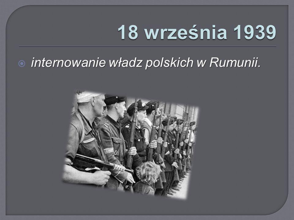 18 września 1939 internowanie władz polskich w Rumunii.