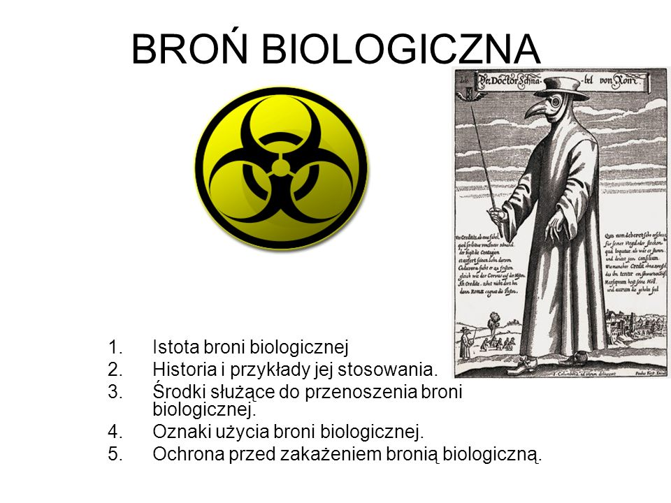 BROŃ BIOLOGICZNA Istota broni biologicznej