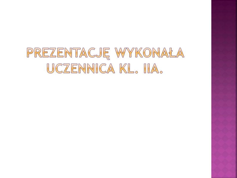 Prezentację wykonała uczennica kl. iia.