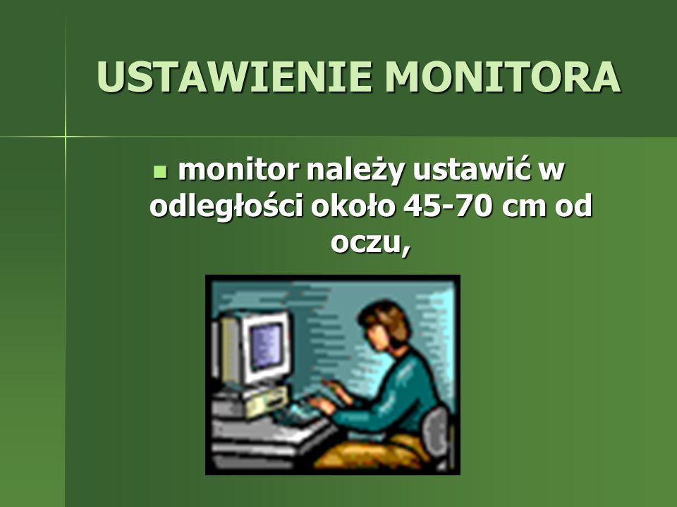 monitor należy ustawić w odległości około 45-70 cm od oczu,