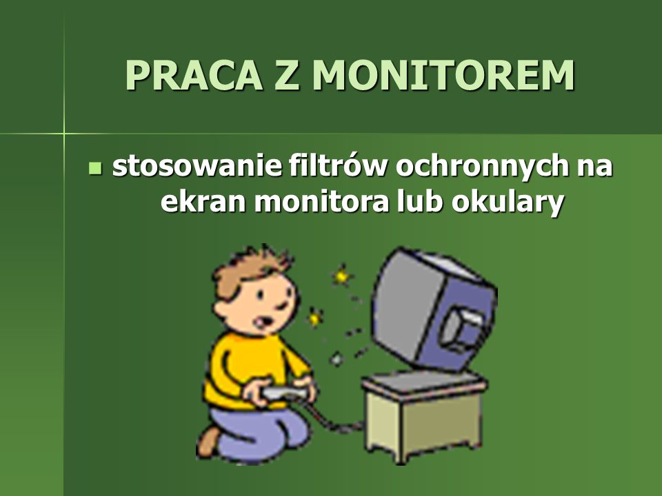stosowanie filtrów ochronnych na ekran monitora lub okulary
