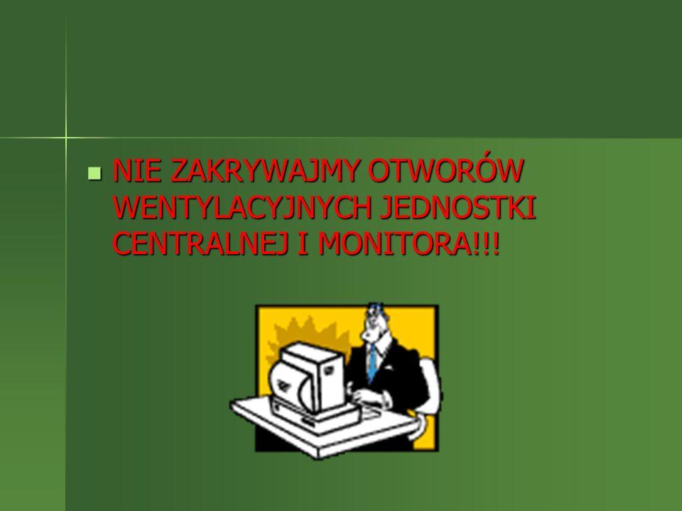 NIE ZAKRYWAJMY OTWORÓW WENTYLACYJNYCH JEDNOSTKI CENTRALNEJ I MONITORA!!!
