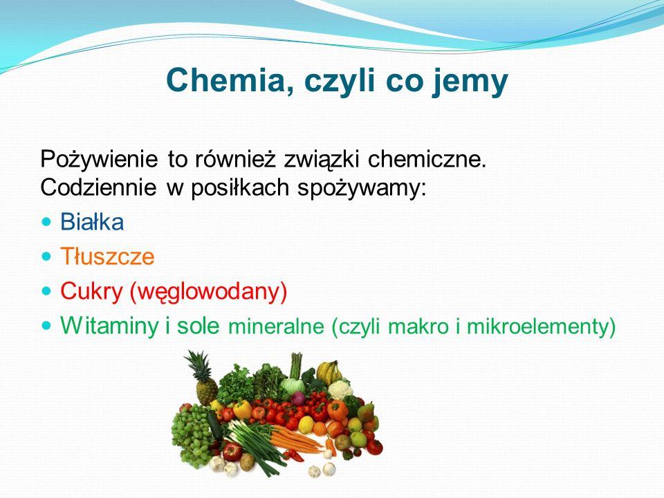Chemia, czyli co jemy Pożywienie to również związki chemiczne. Codziennie w posiłkach spożywamy: Białka.