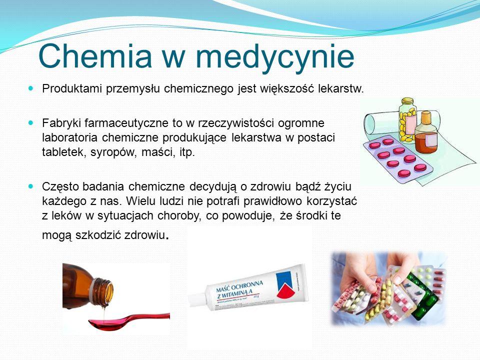Chemia w medycynie Produktami przemysłu chemicznego jest większość lekarstw.